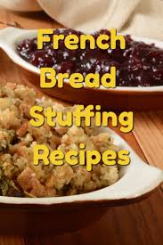 easy turkey stuffing recipes for thanksgiving recipe french bread stuffing secrets to the best tasting stale bread