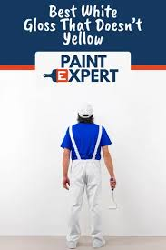 best non yellowing white eggshell paint best white gloss paint that doesn t yellow diy