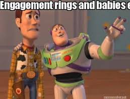Engagement Meme - meme maker engagement rings and babies everywhere