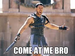 Come At Me Meme - come at me bro misc quickmeme