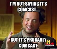 Comcast Meme - ancient aliens memes quickmeme