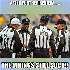 Vikings Suck Meme - 22 meme internet after further review the vikings still suck