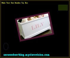 Making Wood Toy Boxes by Plans For Wooden Toy Boxes 221405 Woodworking Plans And Projects