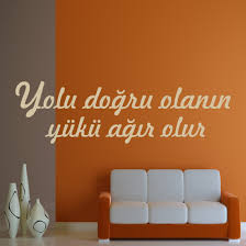 sprüche auf türkisch yolu dogru olanin yükü agir olur