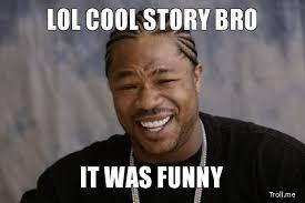 Cool Story Meme - cool story bro coolstory cool story bro pinterest bro