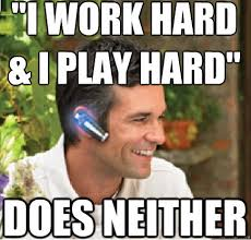 Bluetooth Meme - i work hard i play hard does neither bluetooth guy quickmeme
