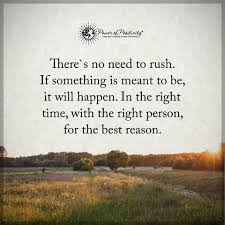 quote about right time there u0027s no need to rush if something is meant to be it will