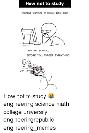 Engineering School Meme - how not to study memorize everything 20 minutes before exam run to