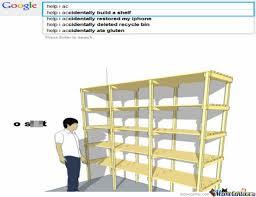 Help I Accidentally Build A Shelf Meme - help i accidentally built a shelf by averythompson meme center