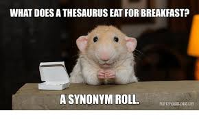 Meme Synonyms - what does athesauruseat for breakfast a synonym roll meme on me me