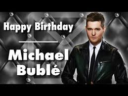 Michael Buble Meme - happy birthday michael bublé youtube