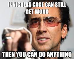 What Can You Do Meme - if nicolas cage can still get work then you can do anything