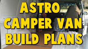 camper van layout astro cargo van to camper van build plans youtube