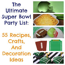 the ultimate super bowl party list 55 recipes decorations