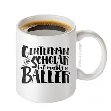funny coffee mug for men gentleman and scholar but mostly a