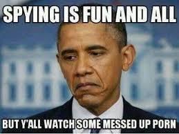 Nsa Meme - obama sifting through your porn 2013 nsa surveillance scandal