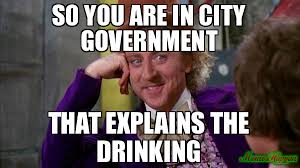 Drinking Meme - so you are in city government that explains the drinking meme