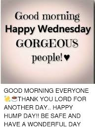 Happy Hump Day Memes - good morning happy wednesday gorgeous people good morning everyone