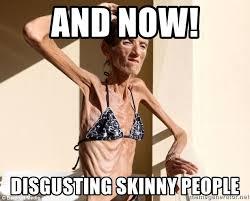 Skinny Girl Meme - and now disgusting skinny people anorexic girl meme generator
