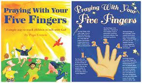 teaching kids how to pray pope francis u0027 five finger method