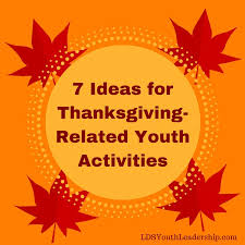7 ideas for thanksgiving related youth activities lds youth