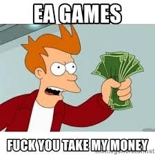 Blank Fry Meme - ea games fuck you take my money fry money blank meme generator