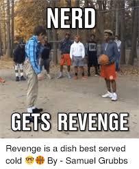 Revenge Of The Nerds Meme - 25 best memes about revenge is a dish best served cold revenge