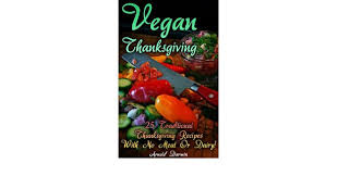vegan thanksgiving 25 traditional thanksgiving recipes with no