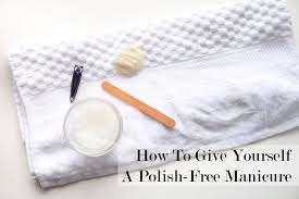 how to give yourself a polish free manicure fresh modesty