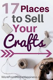 17 places to sell your crafts business craft and earn money