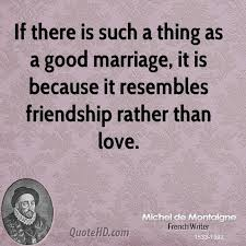 wedding quotes happily after michel de montaigne quotes a marriage simply resembles