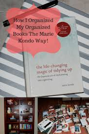 marie kondo tips organizing books the marie kondo way the life changing magic of