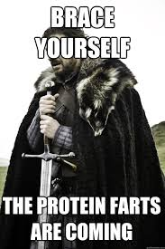 Protein Fart Meme - brace yourself the protein farts are coming winter is coming