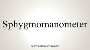 how to pronounce sphygmomanometer youtube