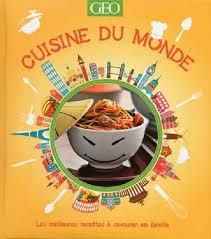 meilleures cuisines du monde editions geo livre cuisine du monde les meilleures recettes à