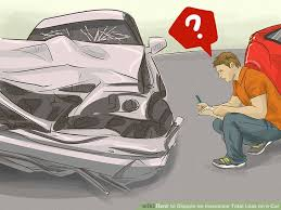 Insurance Estimate For Car by How To Dispute An Insurance Total Loss On A Car 9 Steps
