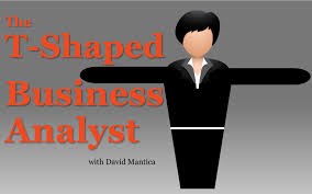 T Shaped by Mba050 The T Shaped Business Analyst Mastering Business Analysis