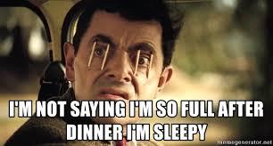 Im Sleepy Meme - i m not saying i m so full after dinner i m sleepy mr bean ngantuk