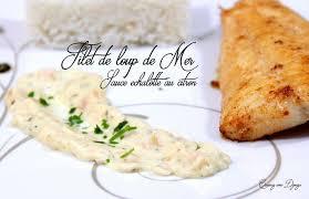 poisson facile à cuisiner loup de mer et sauce échalote citron loups citron et poissons
