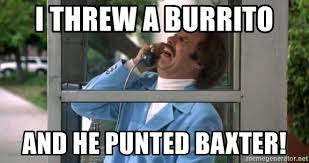 Burrito Meme - i threw a burrito and he punted baxter glass case of emotion