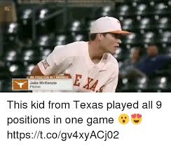 Mckenzie Meme - 9th position in 7 innings jake mckenzie pitcher this kid from texas
