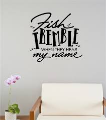 fish tremble when they hear my name fishing sports decor vinyl fish tremble when they hear my name fishing sports decor vinyl decal wall stickers words lettering