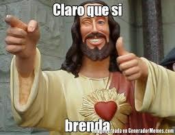 Brenda Memes - claro que si brenda meme de jesus dice imagenes memes