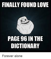 Memes Dictionary - finally foundlove page 96 in the dictionary forever alone meme on