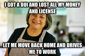 Dui Meme - i got a dui and lost all my money and license let me move back