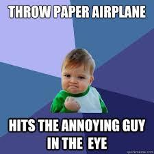 Paper Throwing Meme - nice paper throwing meme throw paper airplane hits the annoying