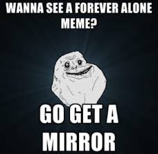 Meme Forever - forever alone meme best collection of lonely memes