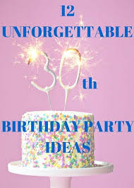 the birthday ideas 12 unforgettable 30th birthday party ideas canvas factory