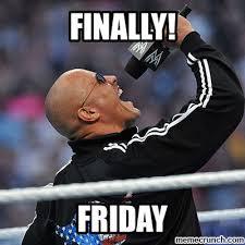 Finally Friday Meme - rock finally friday meme