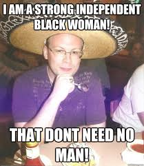 Independent Black Woman Meme - strong black woman who dont need no man lekton info